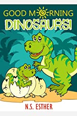 Good Morning Dinosaurs! : Bedtime Pet Dinosaur, Picture Books, Preschool Books, Ages 3-6, Baby Books, Kids Book, animals Books (Bedtime stories book series for children 49) Kindle Edition