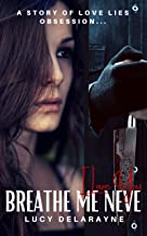 BREATHE ME NEVE: A Dark Thrilling Romantic Suspense Story of Love, Lies, Obsession...