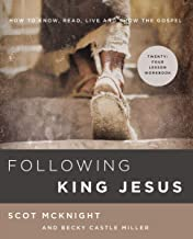 Following King Jesus: How to Know, Read, Live, and Show the Gospel