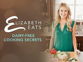 Elizabeth Eats: Dairy-Free Cooking Secrets - Season 4
