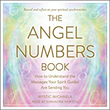 The Angel Numbers Book: How to Understand the Messages Your Spirit Guides Are Sending You