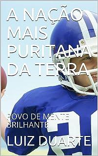 A NAÇÃO MAIS PURITANA DA TERRA: POVO DE MENTE BRILHANTE (Portuguese Edition)