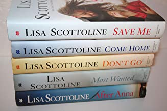 Lisa Scottoline 5-Stand-Alone, First Edition Novels [[Save Me (2011) Come Home (2012) Don't Go (2013) Most Wanted (2016) After Anna (2018)]]