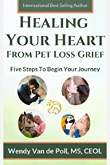 Healing Your Heart From Pet Loss Grief: Five Steps To Begin Your Journey Kindle Edition