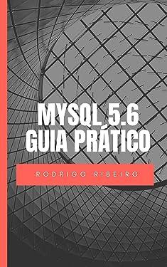 MySQL 5.6 - Guia Prático: Edição Revisada (Portuguese Edition)