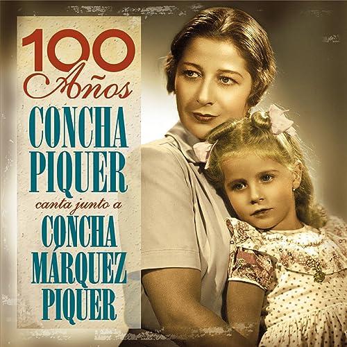 100 Años- Concha Piquer Canta Junto A Concha Márquez Piquer