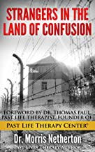 Strangers In The Land Of Confusion: Past Lives Regression Therapy With Past Life Therapy Center: Past Lives Therapy Author With Dr. Thomas Paul, Past Life Therapist And PLTC Founder