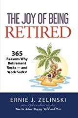 The Joy of Being Retired: 365 Reasons Why Retirement Rocks — and Work Sucks! Paperback