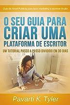 O Seu Guia Para Criar uma Plataforma de Escritor. (Portuguese Edition)