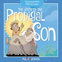 The Story of the Prodigal Son: Rhyming Bible Fun for Kids! (Oh, What God Will Go and Do!)