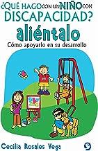 ¿Qué hago con un niño con discapacidad? Aliéntalo: Cómo apoyarlo en su desarrollo (Spanish Edition)