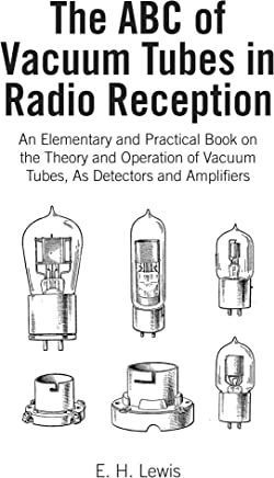 The A B C of Vacuum Tubes, in Radio Reception: An Elementary and Practical Book on