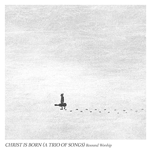 Resound Worship - Christ Is Born (A Trio of Songs) (2019)