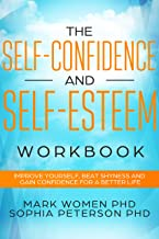 The Self-Confidence and Self-Esteem Workbook: Improve Yourself, Beat Shyness and Gain Confidence For a Better Life