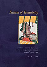 Fictions of Femininity: Literary Inventions of Gender in Japanese Court Women's Memoirs