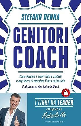 Genitori coach: Come guidare i propri figli e aiutarli a esprimere il proprio potenziale