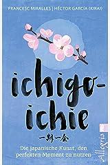 Ichigo-ichie: Die japanische Kunst, den perfekten Moment zu nutzen (German Edition) Kindle Edition