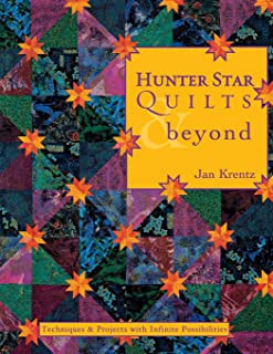 Hunter Star Quilts & Beyond: Techniques & Projects with Infinite Possibilities