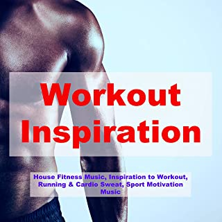 Workout Inspiration – House Fitness Music, Inspiration to Workout, Running & Cardio Sweat, Sport Motivation Music