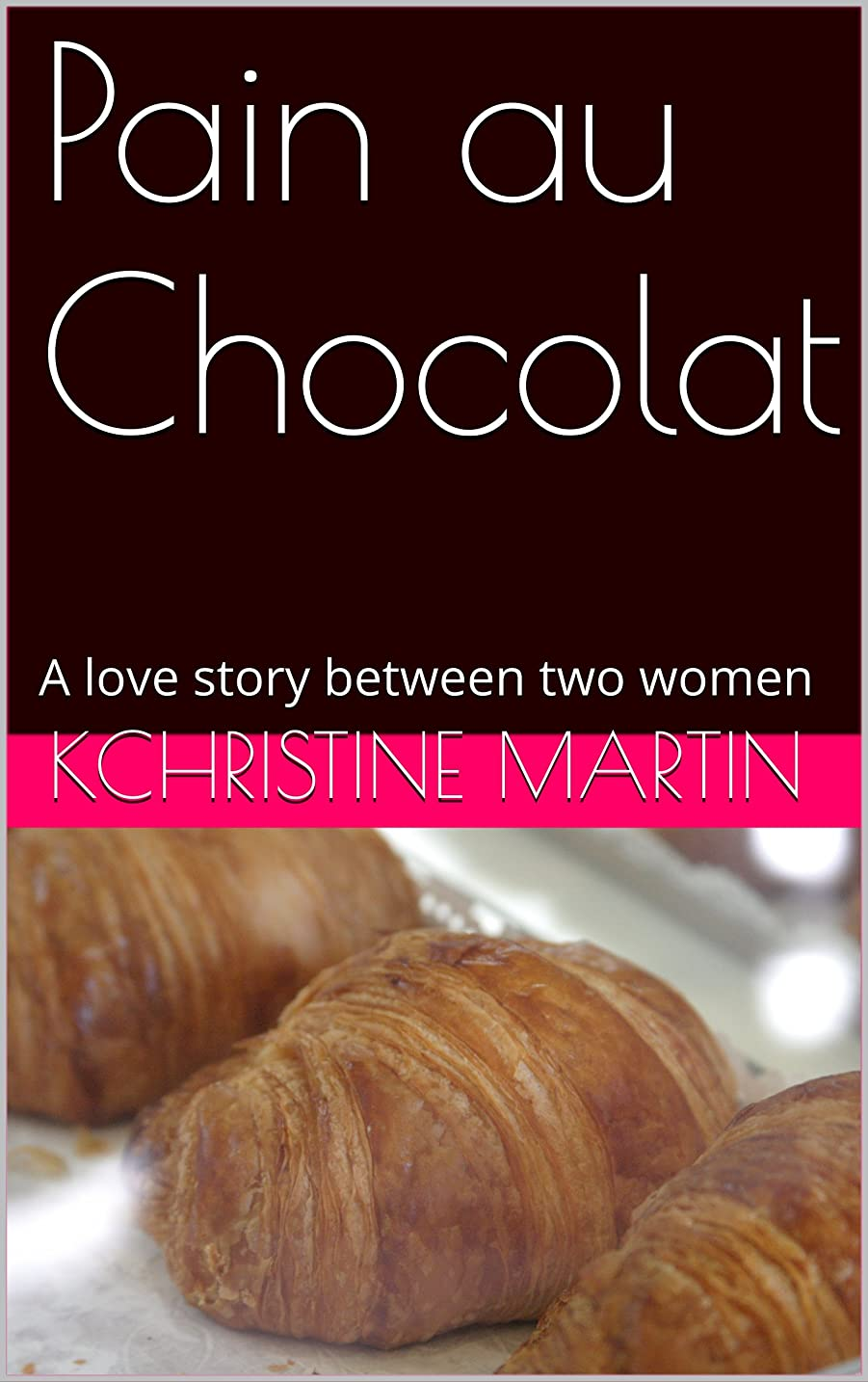教師の日異邦人作り上げるPain au Chocolat: A love story between two women (English Edition)