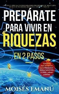 Prepárate para vivir en riquezas: EN DOS PASOS (Con la nueva y rápida estrategia para prosperar al nivel deseado o volverte RICO en 2 años y 7 meses + ... resultados en 21 días. (Spanish Edition)