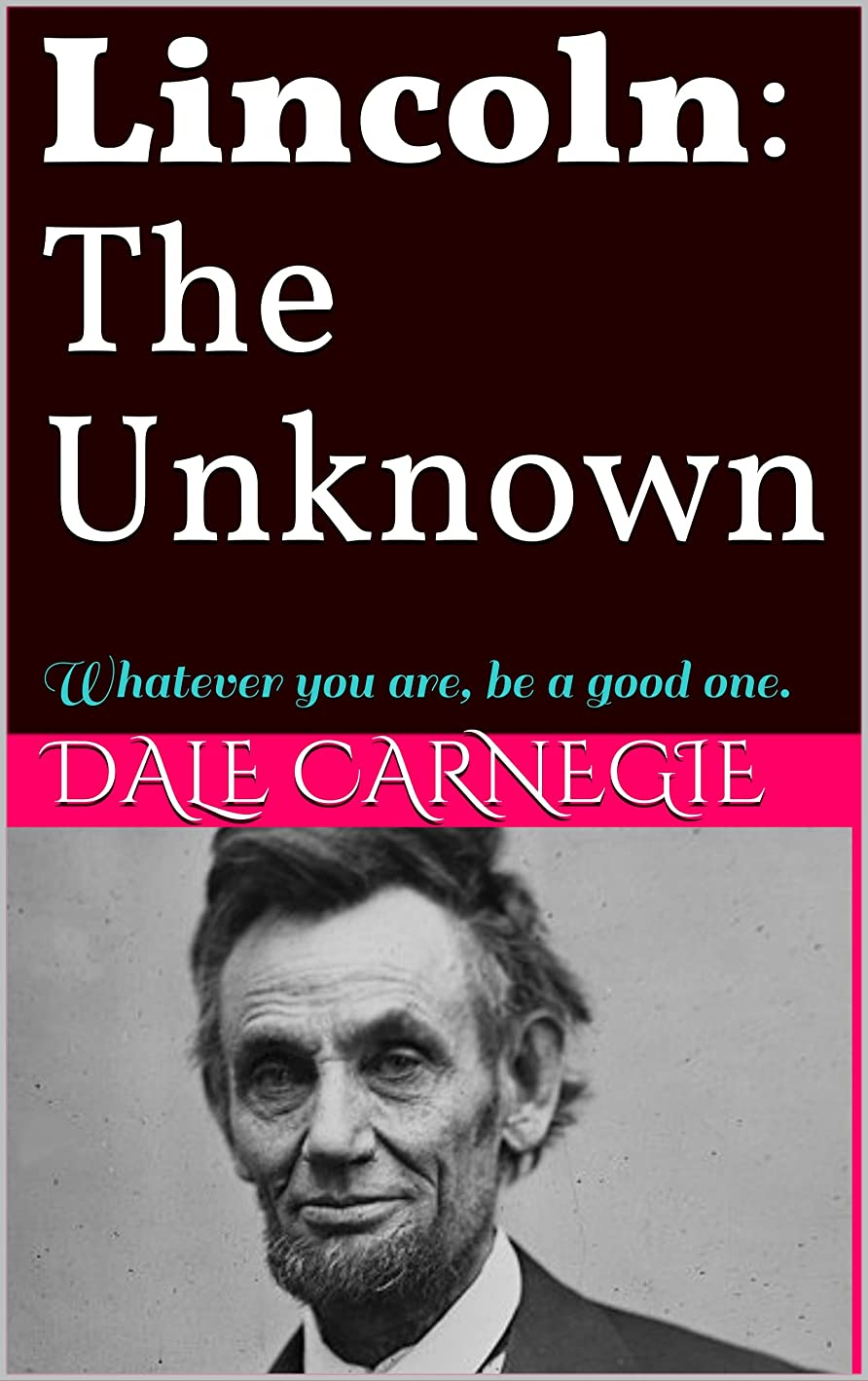 未払い湿った効率的にLincoln: The Unknown: Whatever you are, be a good one. (English Edition)