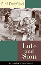 Late and Soon (A Novel & 8 Short Stories): From the Renowned Author of The Diary of a Provincial Lady and The Way Things A...