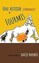 Une Histoire (étonnante) de Fourmis: Découvrez ce merveilleux insecte qu'est la fourmi au travers de cette histoire pour l...