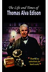 The Life and Times of Thomas Alva Edison Kindle Edition
