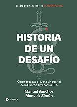 Historia de un desafío: Cinco décadas de lucha sin cuartel de la Guardia Civil contra ETA (Spanish Edition)