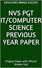 NVS PGT IT/Computer Science Previous Year Paper: Original Paper with Official Answer Key (Excellence Brings Success Series Book 70)
