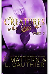 The Creatures Who Love Me: Installment Three Kindle Edition