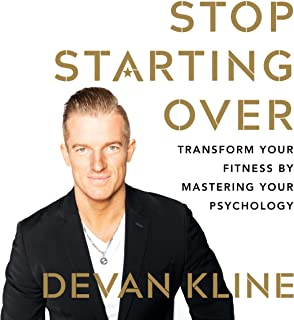 Stop Starting Over - Transform Your Fitness by Mastering Your Psychology