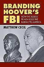 Branding Hoover's FBI: How the Boss's PR Men Sold the Bureau to America