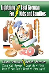 Lightning-Fast German for Kids and Families: Learn German, Speak German, Teach Kids German - Quick As A Flash, Even If You Don't Speak A Word Now! Kindle Edition