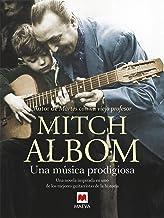 Una música prodigiosa: Una novela inspirada en uno de los mejores guitarristas de la historia (Mitch Albom) (Spanish Edition)