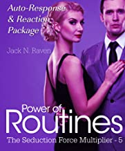 Power of Routines V: Target Auto Response and Reaction Package (The Seduction Force Multiplier Book 5)