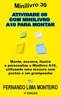 ATIVIDADE 05  COM MINILIVRO  A10 PARA MONTAR: Monte, escreva, ilustre  e personalize o minilivro A8, utilizando uma tesour...