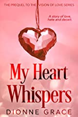 My Heart Whispers: The Prequel - A Story of Love, Hate and Deceit. (The Vision of Love Series) Kindle Edition