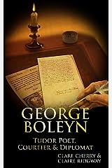 George Boleyn: Tudor Poet, Courtier & Diplomat (English Edition) Format Kindle