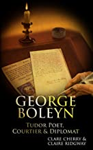 George Boleyn: Tudor Poet, Courtier & Diplomat