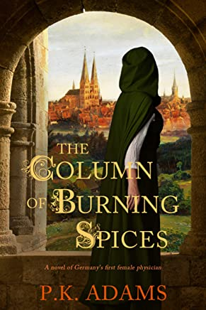 The Column of Burning Spices: A Novel of Germany's First Female Physician (Hildegard of Bingen Book 2)