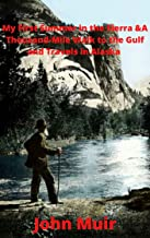 My First Summer in the Sierra &A Thousand-Mile Walk to the Gulf and Travels in Alaska by John Muir