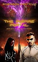 The Irispire Portal: A Futuristic Urban Fantasy Adventure Novel (The Bearer Series Book 1)