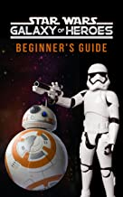 Star Wars Galaxy of Heroes: The Complete Guide