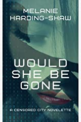 Would She Be Gone: A Censored City Novelette Kindle Edition