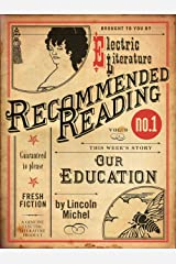 Our Education (Electric Literature's Recommended Reading Book 9) Kindle Edition