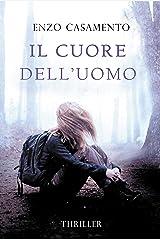 Il cuore dell'uomo: Un thriller coinvolgente, un romanzo giallo traboccante di passione Formato Kindle