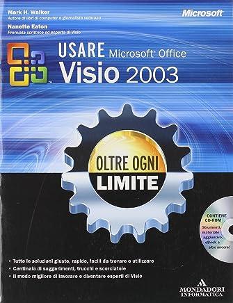 Usare Microsoft Office Visio 2003. Oltre ogni limite. Con CD-ROM
