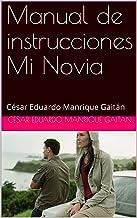 Manual de instrucciones Mi Novia: César Eduardo Manrique Gaitán (No.1)
